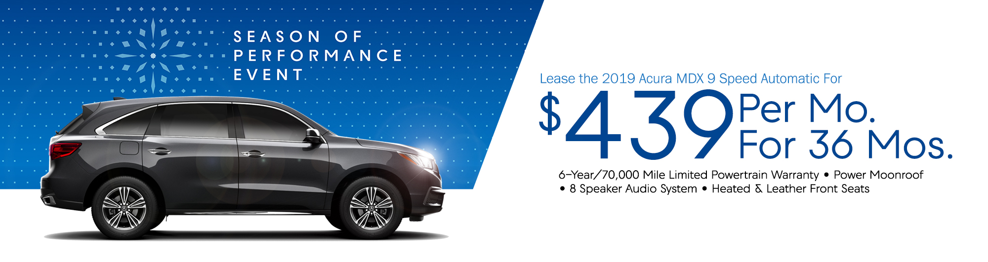 Lease the 2019 Acura MDX 9 Speed Automatic For $439 Per Month For 36 Months. Features: 6-Year/70,000 Mile Limited Powertrain Warranty • Power Moonroof • 8 Speaker Audio System • Heated & Leather Front Seats