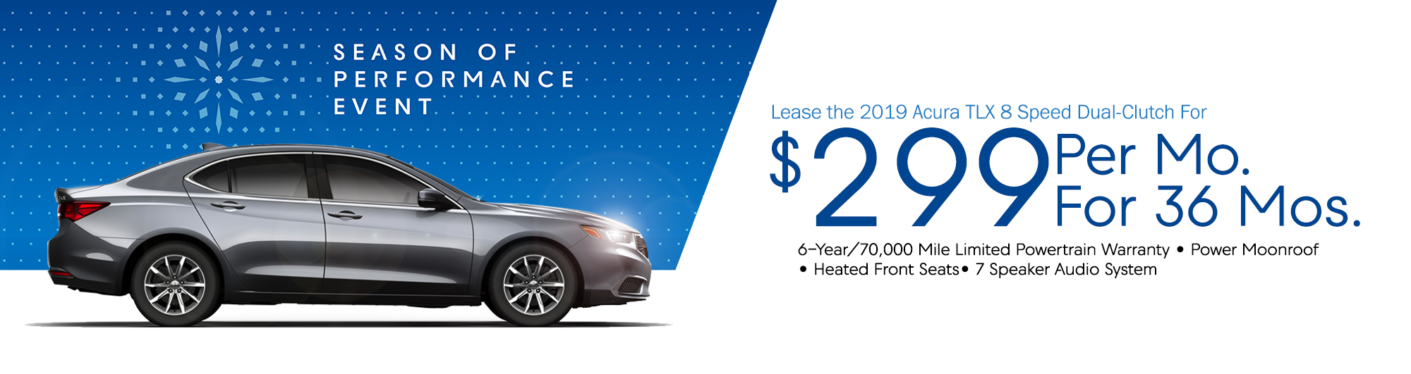 Lease the 2019 Acura TLX 8 Speed Dual-Clutch For $229 Per Month For 36 Months. Features: 6-Year/70,000 Mile Limited Powertrain Warranty • Power Moonroof • Heated Front Seats• 7 Speaker Audio System