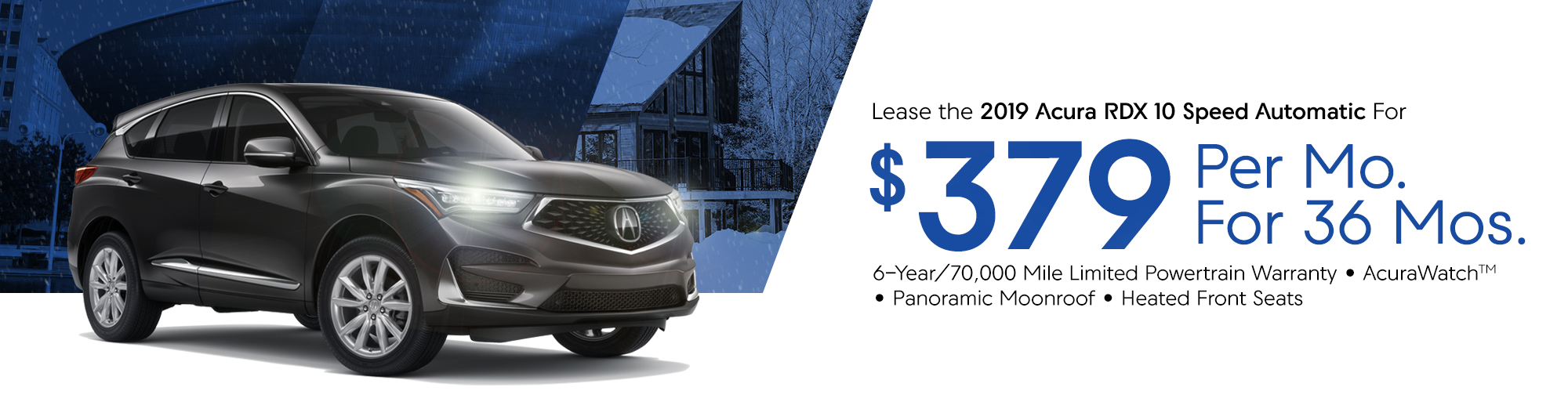 Lease the 2019 Acura RDX 10 Speed Automatic For $379 Per Month For 36 Months. Features: 6-Year/70,000 Mile Limited Powertrain Warranty • AcuraWatch™ • Panoramic Moonroof • Heated Front Seats
