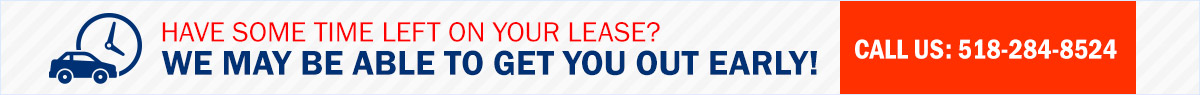 Have some time left on your lease? We may be able to get you out early! Call us at 518-284-8524