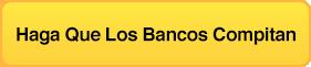 Haga Que Los Bancos Compitan