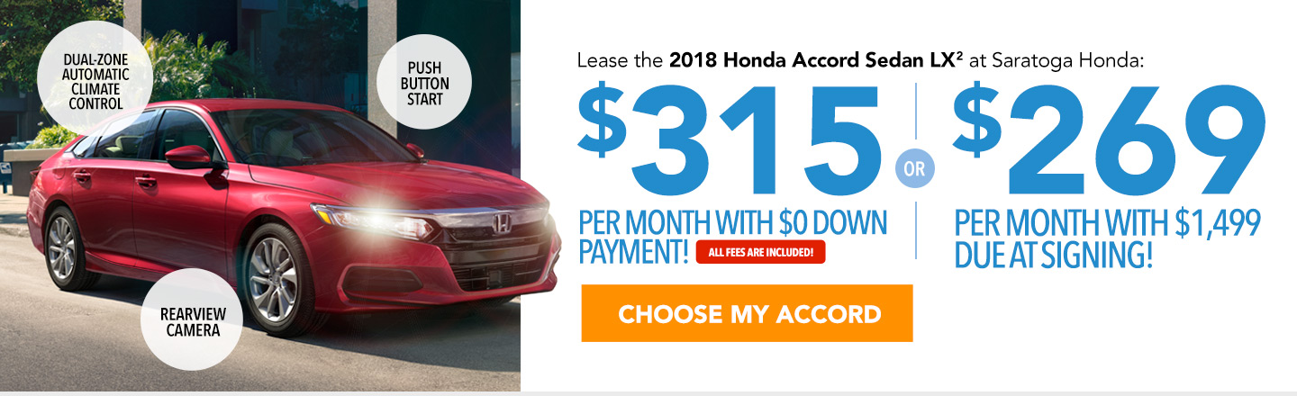 Lease the 2018 Honda Accord Sedan LX at Saratoga Honda: $315 per month with $0 down payment or $269 per month with $1,499 due at signing. All fees are included. Choose your Accord.