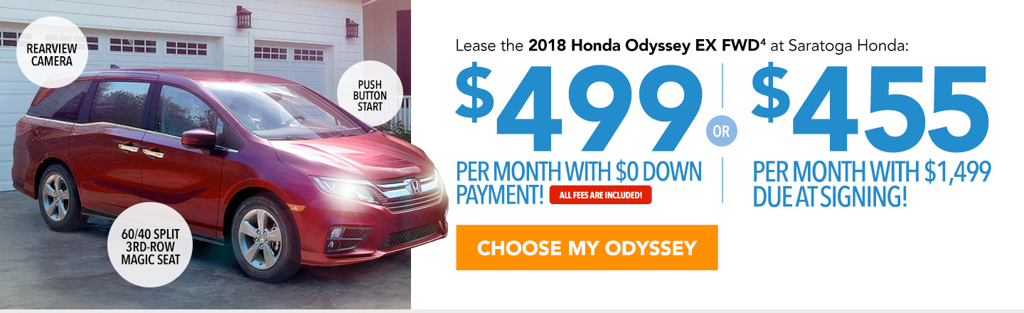 Lease the 2018 Honda Odyssey EX FWD at Saratoga Honda: $499 per month with $0 down payment or $455 per month with $1,499 due at signing. All fees are included. Choose your Odyssey.