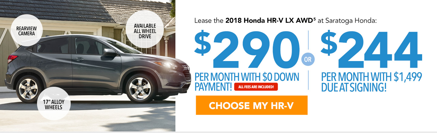 Lease the 2018 Honda HR-V LX AWD at Saratoga Honda: $290 per month with $0 down payment or $244 per month with $1,499 due at signing. All fees are included. Choose your HR-V.