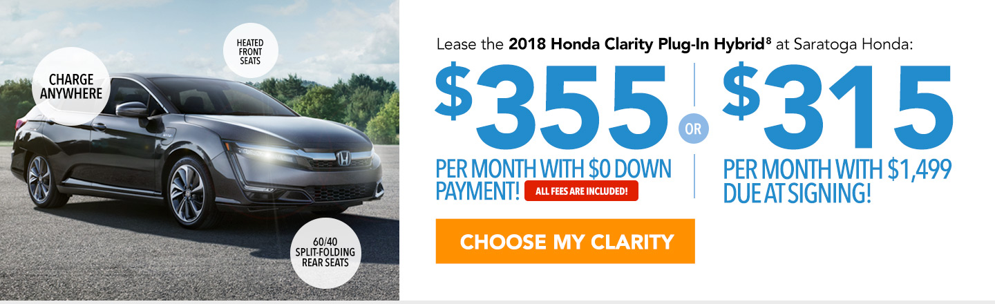 Lease the 2018 Honda Clarity Plug-In Hybrid at Saratoga Honda: $315 per month for 36 months with $0 down payment or $315 per month with $1,499 due at signing. Choose your Clarity.