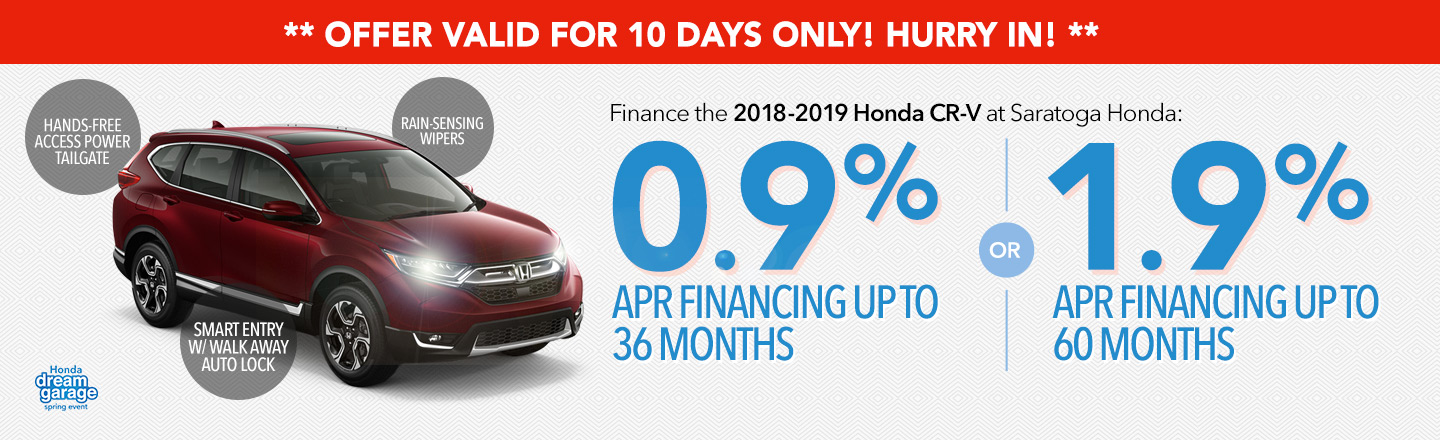 Offer Valid For 10 Days Only! Finance the 2018-2019 Honda CR-V: 0.9% APR Financing up to 36 months OR 1.9 APR Financing up to 60 months