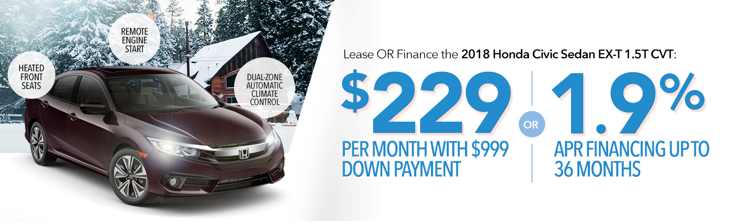 Lease or Finance the 2018 Honda Civic Sedan EX-T 1.5T CVT: $229 Per Month With $999 Down Payment OR 1.9% APR Financing Up To 36 Months