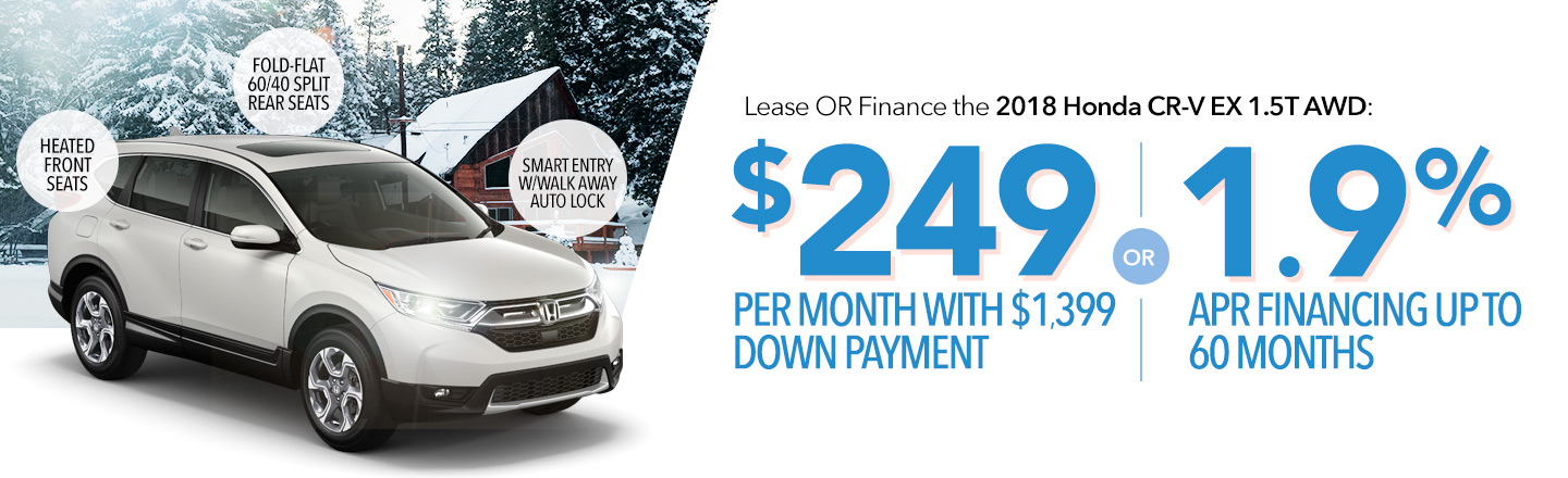 Lease or Finance the 2018 Honda CR-V EX 1.5T AWD: $249 Per Month With $1,399 Down Payment OR 1.9% APR Fiancing Up To 60 Months