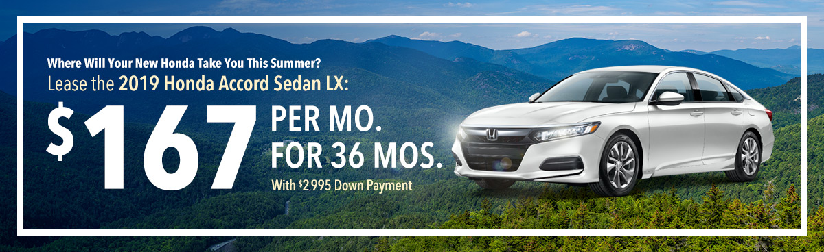 Where Will Your New Honda Take You This Summer? Lease the 2019 Honda Accord Sedan LX: $167 Per Mo. For 36 Mos. With $2,995 Down Payment