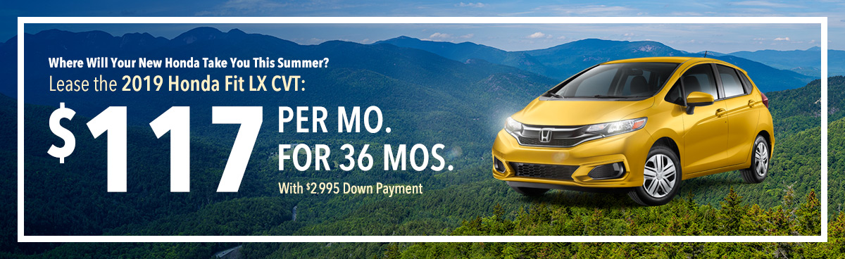 Where Will Your New Honda Take You This Summer? Lease the 2019 Honda Fit LX CVT: $117 Per Mo. For 36 Mos. With $2,995 Down Payment