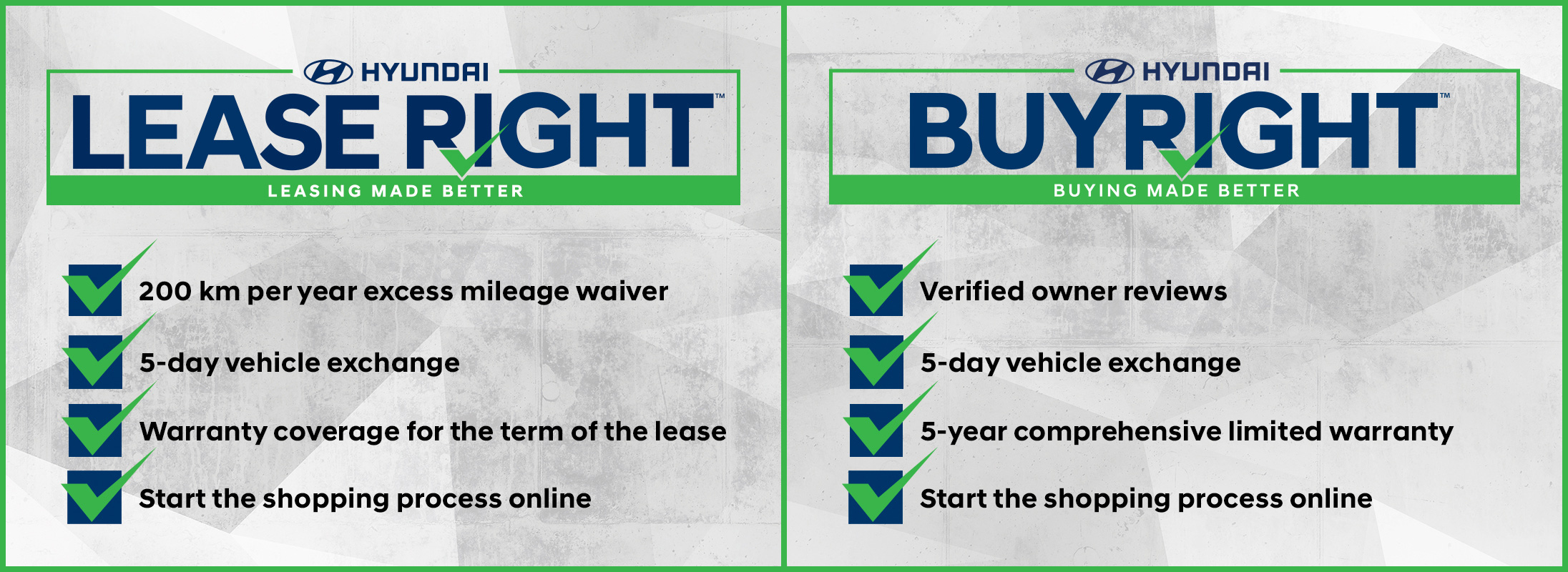 Lease Right: 200 km per year excess mileage waiver, 5-day vehicle exchange, warranty coverage for the term of the lease and start the shopping process online. Buy Right: Verified owner reviews, 5-day vehicle exchange, 5-year comprehensive limited warranty, start the shopping process online.