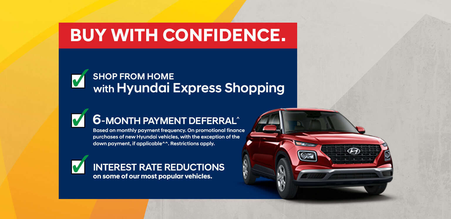 Buy With Confidence. Shop from home with Hyundai Express Shopping. 6-Month Payment Deferral. Interest Rate Reductions.