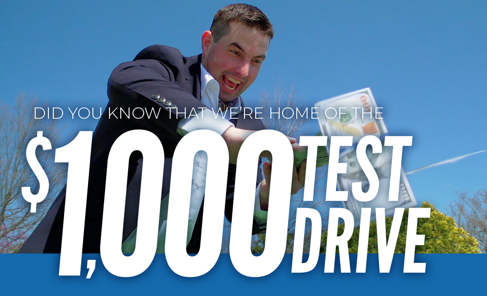 Did You Know That We're Home of the $1,000 Test Drive