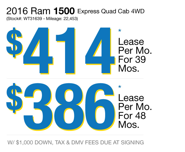 2016 Ram 1500 Express Quad Cab 4WD : Lease for $414 per mo. For 39 mos. or lease $386 per mo. for 48 mos.