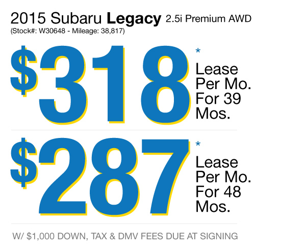 2015 Subaru Legacy 2.5i Premium AWD : Lease for $318 per mo. For 39 mos. or lease $287 per mo. for 48 mos.